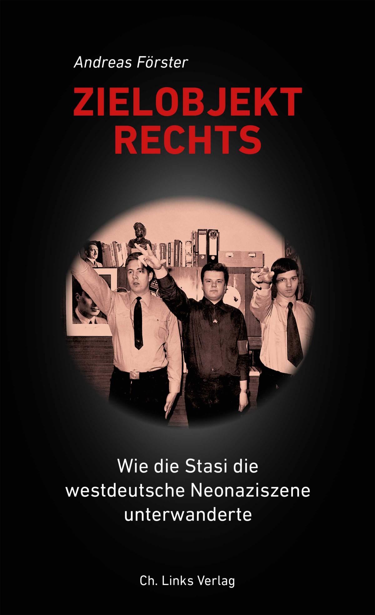 Zielobjekt Rechts: Wie die Stasi die westdeutsche Neonaziszeneunterwanderte